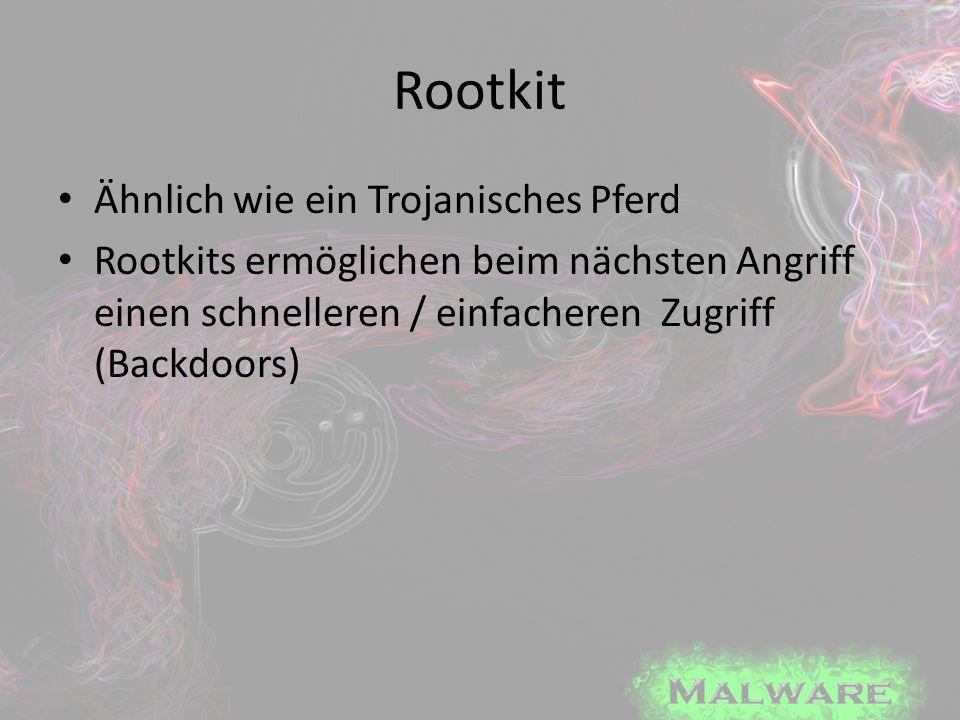 Rootkit Ähnlich wie ein Trojanisches Pferd Rootkits ermöglichen beim nächsten Angriff einen schnelleren / einfacheren Zugriff (Backdoors)