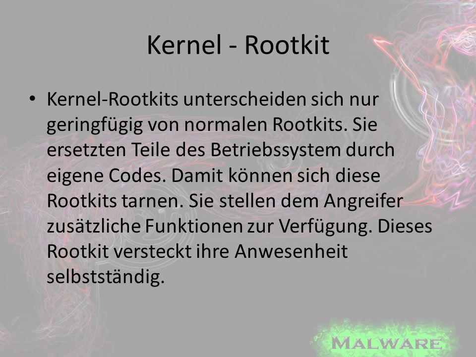 Kernel - Rootkit Kernel-Rootkits unterscheiden sich nur geringfügig von normalen Rootkits. Sie ersetzten Teile des Betriebssystem durch eigene Codes.