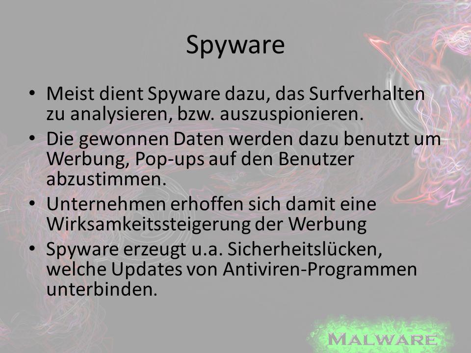 Spyware Meist dient Spyware dazu, das Surfverhalten zu analysieren, bzw. auszuspionieren. Die gewonnen Daten werden dazu benutzt um Werbung, Pop-ups a