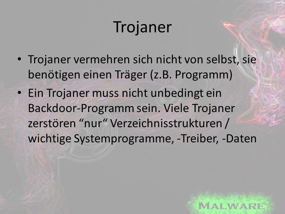 Trojaner Trojaner vermehren sich nicht von selbst, sie benötigen einen Träger (z.B. Programm) Ein Trojaner muss nicht unbedingt ein Backdoor-Programm