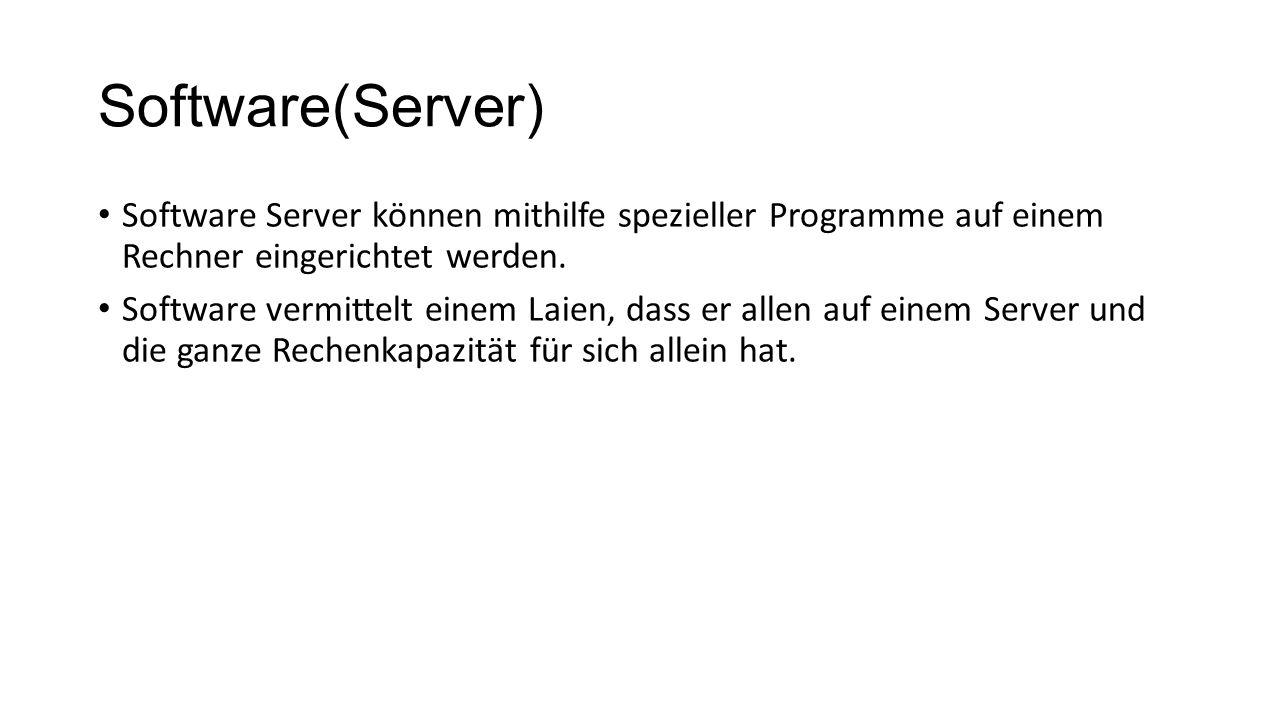 Software(Server) Software Server können mithilfe spezieller Programme auf einem Rechner eingerichtet werden. Software vermittelt einem Laien, dass er