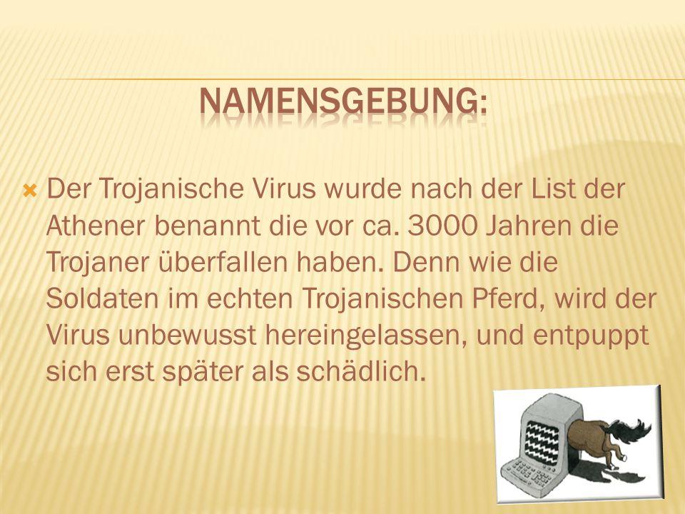 Der Trojanische Virus wurde nach der List der Athener benannt die vor ca.