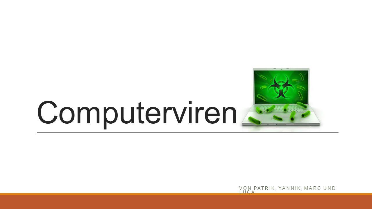 Computerviren VON PATRIK, YANNIK, MARC UND LUCA