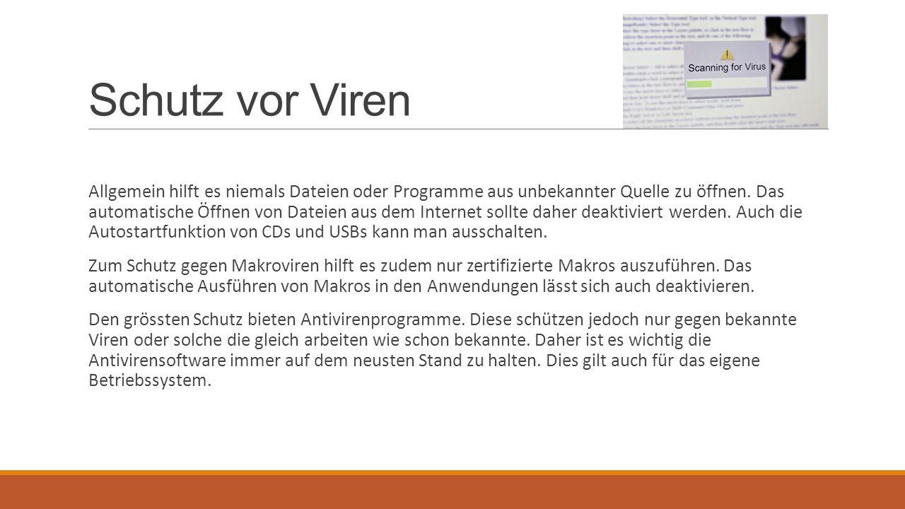 Schutz vor Viren Allgemein hilft es niemals Dateien oder Programme aus unbekannter Quelle zu öffnen. Das automatische Öffnen von Dateien aus dem Inter