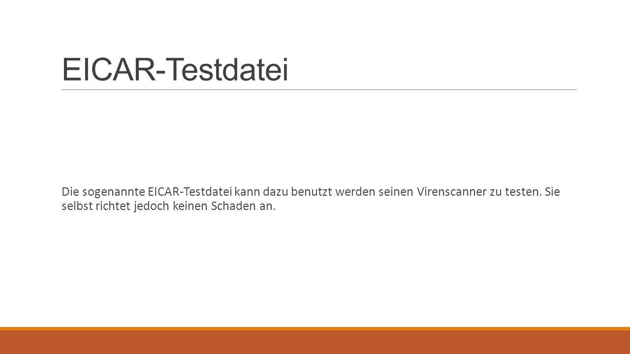 EICAR-Testdatei Die sogenannte EICAR-Testdatei kann dazu benutzt werden seinen Virenscanner zu testen. Sie selbst richtet jedoch keinen Schaden an.