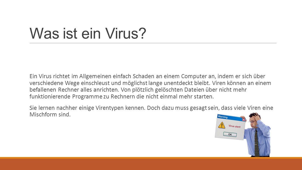 Was ist ein Virus? Ein Virus richtet im Allgemeinen einfach Schaden an einem Computer an, indem er sich über verschiedene Wege einschleust und möglich