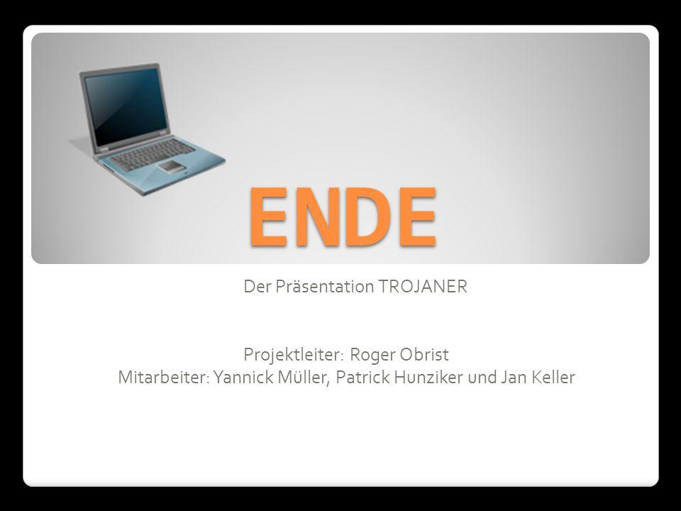 ENDE Der Präsentation TROJANER Projektleiter: Roger Obrist Mitarbeiter: Yannick Müller, Patrick Hunziker und Jan Keller