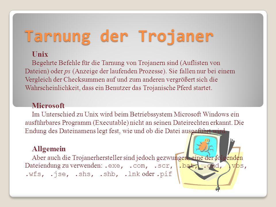 Tarnung der Trojaner Unix Begehrte Befehle für die Tarnung von Trojanern sind (Auflisten von Dateien) oder ps (Anzeige der laufenden Prozesse). Sie fa