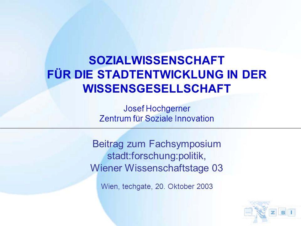 SOZIALWISSENSCHAFT FÜR DIE STADTENTWICKLUNG IN DER WISSENSGESELLSCHAFT Josef Hochgerner Zentrum für Soziale Innovation Beitrag zum Fachsymposium stadt