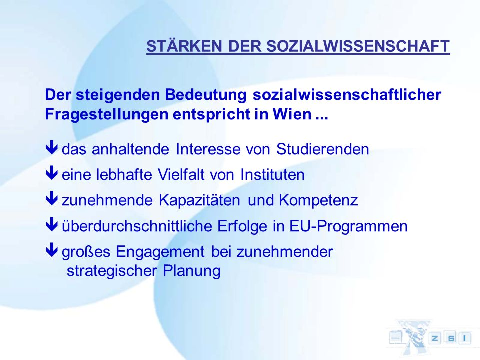 STÄRKEN DER SOZIALWISSENSCHAFT Der steigenden Bedeutung sozialwissenschaftlicher Fragestellungen entspricht in Wien... ê das anhaltende Interesse von