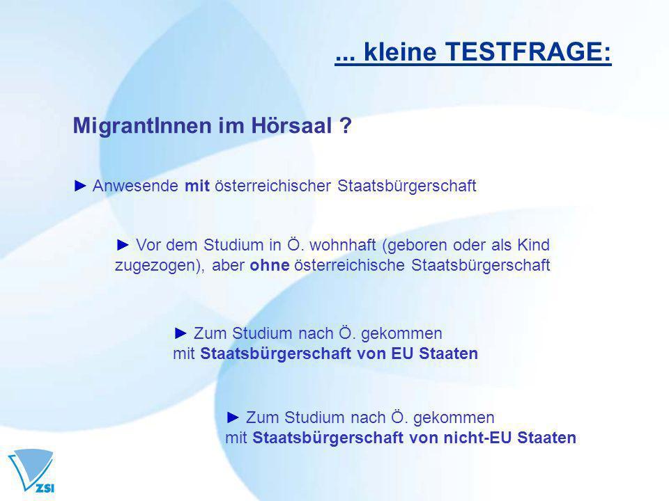 MigrantInnen im Hörsaal ?... kleine TESTFRAGE: Anwesende mit österreichischer Staatsbürgerschaft Zum Studium nach Ö. gekommen mit Staatsbürgerschaft v