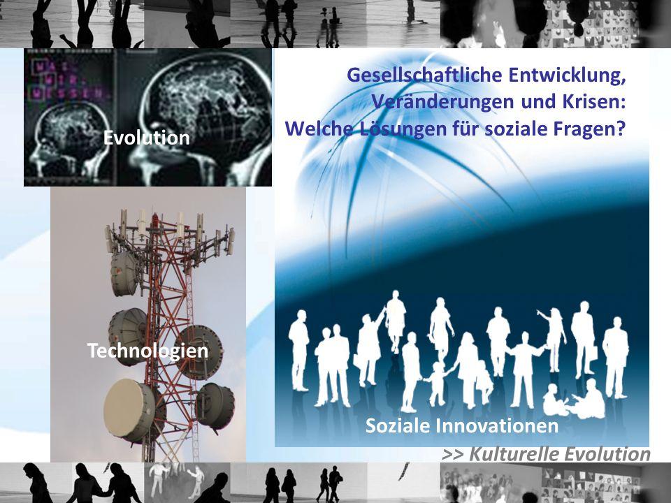 Soziale Innovationen Gesellschaftliche Entwicklung, Veränderungen und Krisen: Welche Lösungen für soziale Fragen? Evolution Technologien >> Kulturelle