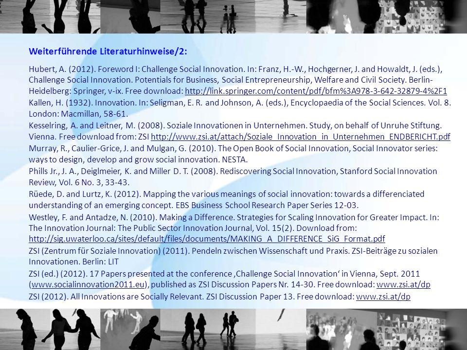 Weiterführende Literaturhinweise/2: Hubert, A. (2012). Foreword I: Challenge Social Innovation. In: Franz, H.-W., Hochgerner, J. and Howaldt, J. (eds.