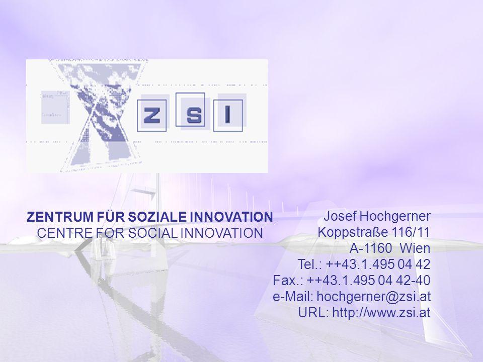 ZENTRUM FÜR SOZIALE INNOVATION CENTRE FOR SOCIAL INNOVATION Josef Hochgerner Koppstraße 116/11 A-1160 Wien Tel.: ++43.1.495 04 42 Fax.: ++43.1.495 04 42-40 e-Mail: hochgerner@zsi.at URL: http://www.zsi.at