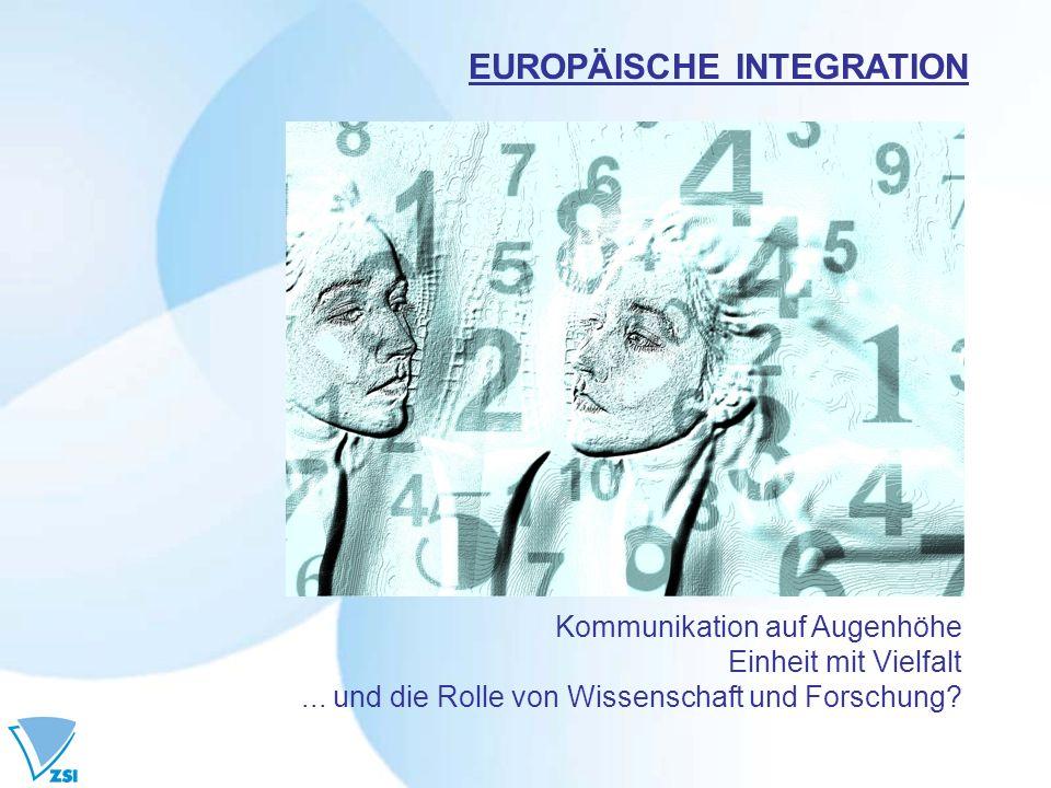 Kommunikation auf Augenhöhe Einheit mit Vielfalt... und die Rolle von Wissenschaft und Forschung? EUROPÄISCHE INTEGRATION