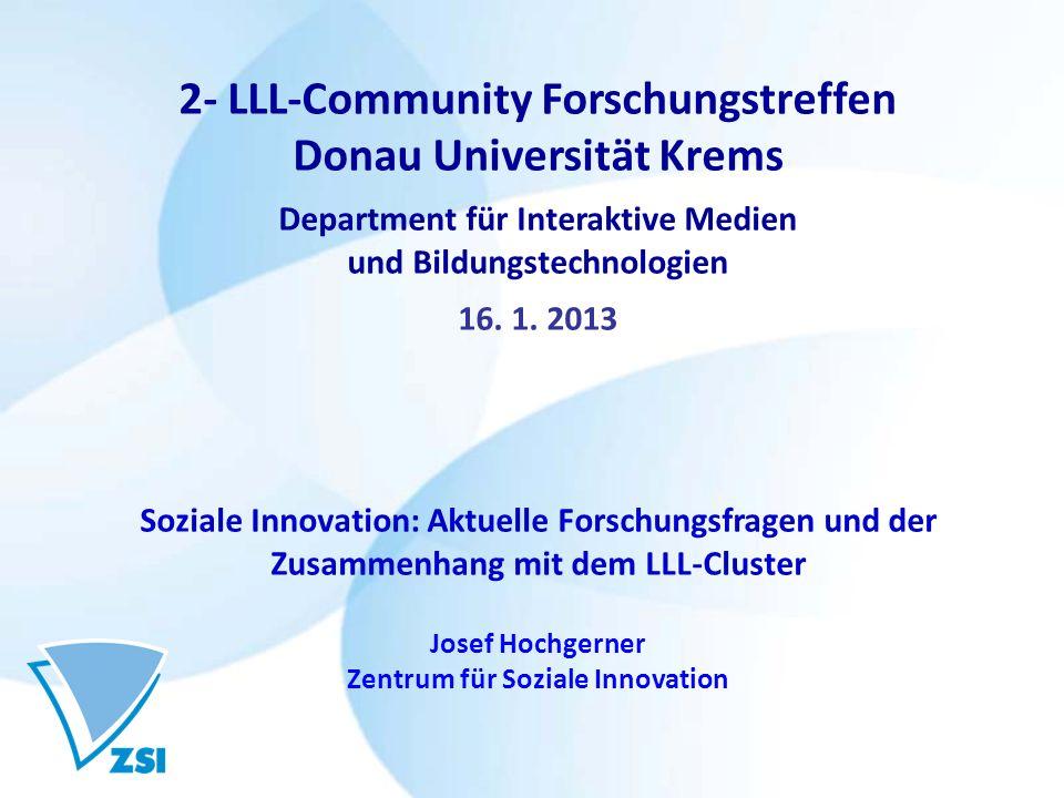 2- LLL-Community Forschungstreffen Donau Universität Krems Department für Interaktive Medien und Bildungstechnologien 16. 1. 2013 Soziale Innovation:
