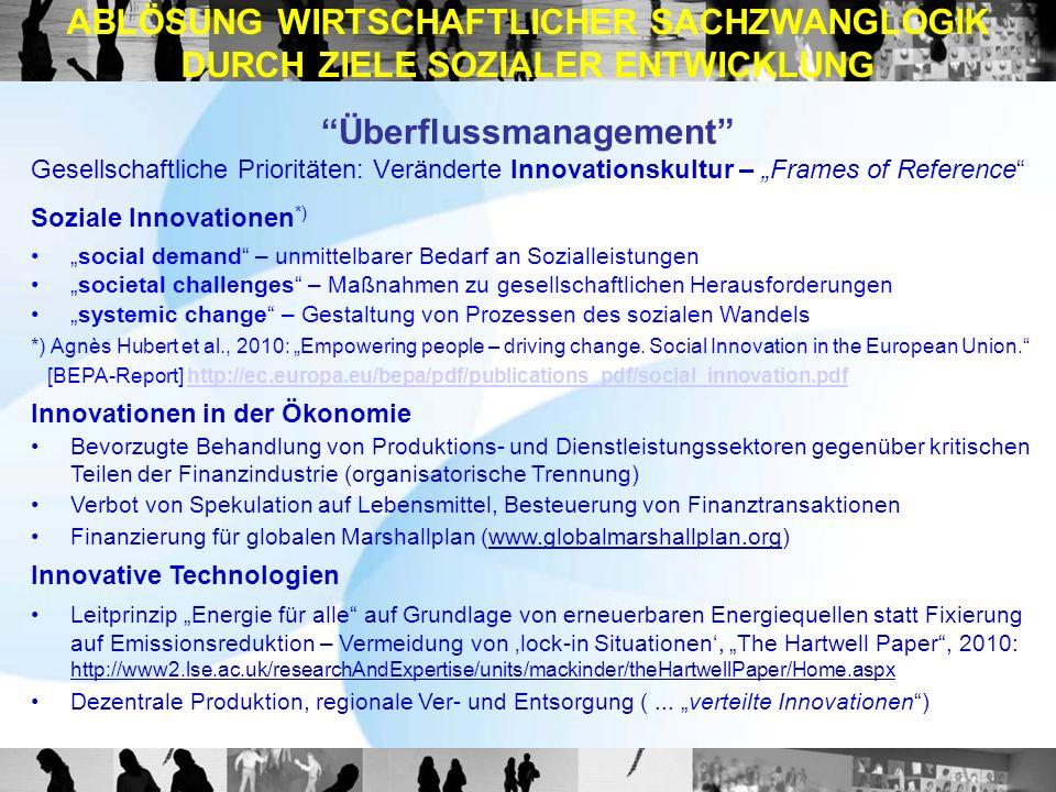 Überflussmanagement Gesellschaftliche Prioritäten: Veränderte Innovationskultur – Frames of Reference Soziale Innovationen *) social demand – unmittel