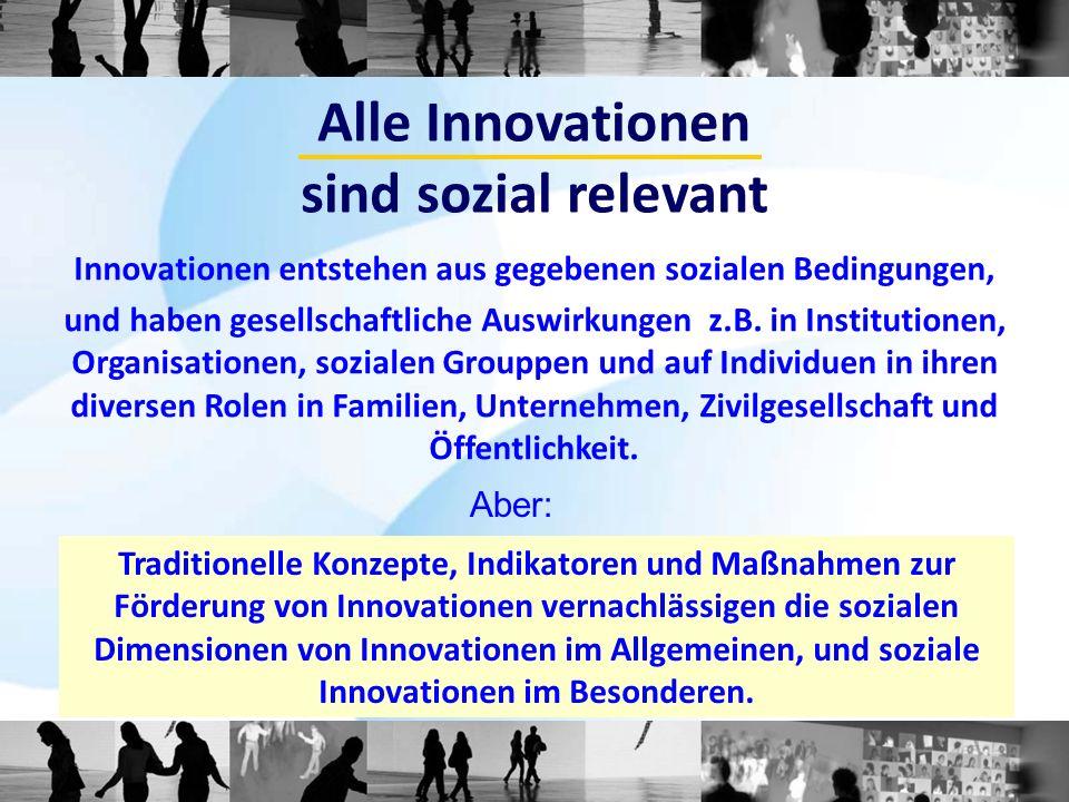 Alle Innovationen sind sozial relevant Innovationen entstehen aus gegebenen sozialen Bedingungen, und haben gesellschaftliche Auswirkungen z.B. in Ins