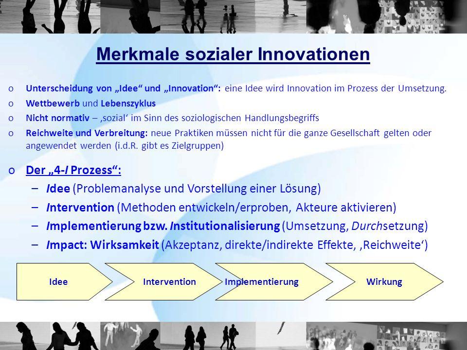 Merkmale sozialer Innovationen oUnterscheidung von Idee und Innovation: eine Idee wird Innovation im Prozess der Umsetzung. oWettbewerb und Lebenszykl
