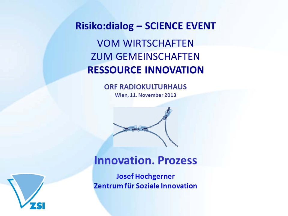Risiko:dialog – SCIENCE EVENT VOM WIRTSCHAFTEN ZUM GEMEINSCHAFTEN RESSOURCE INNOVATION ORF RADIOKULTURHAUS Wien, 11.