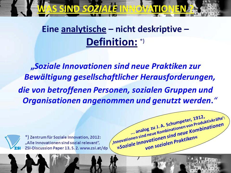 Eine analytische – nicht deskriptive – Definition: *) Soziale Innovationen sind neue Praktiken zur Bewältigung gesellschaftlicher Herausforderungen, die von betroffenen Personen, sozialen Gruppen und Organisationen angenommen und genutzt werden.