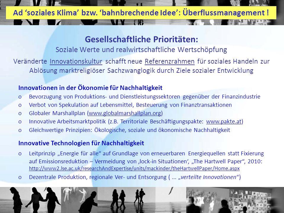 Innovationen in der Ökonomie für Nachhaltigkeit oBevorzugung von Produktions- und Dienstleistungssektoren gegenüber der Finanzindustrie oVerbot von Spekulation auf Lebensmittel, Besteuerung von Finanztransaktionen oGlobaler Marshallplan (www.globalmarshallplan.org) oInnovative Arbeitsmarktpolitik (z.B.