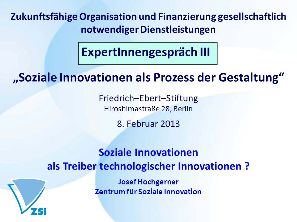 Zukunftsfähige Organisation und Finanzierung gesellschaftlich notwendiger Dienstleistungen Expertengespräch III Soziale Innovationen als Prozess der G