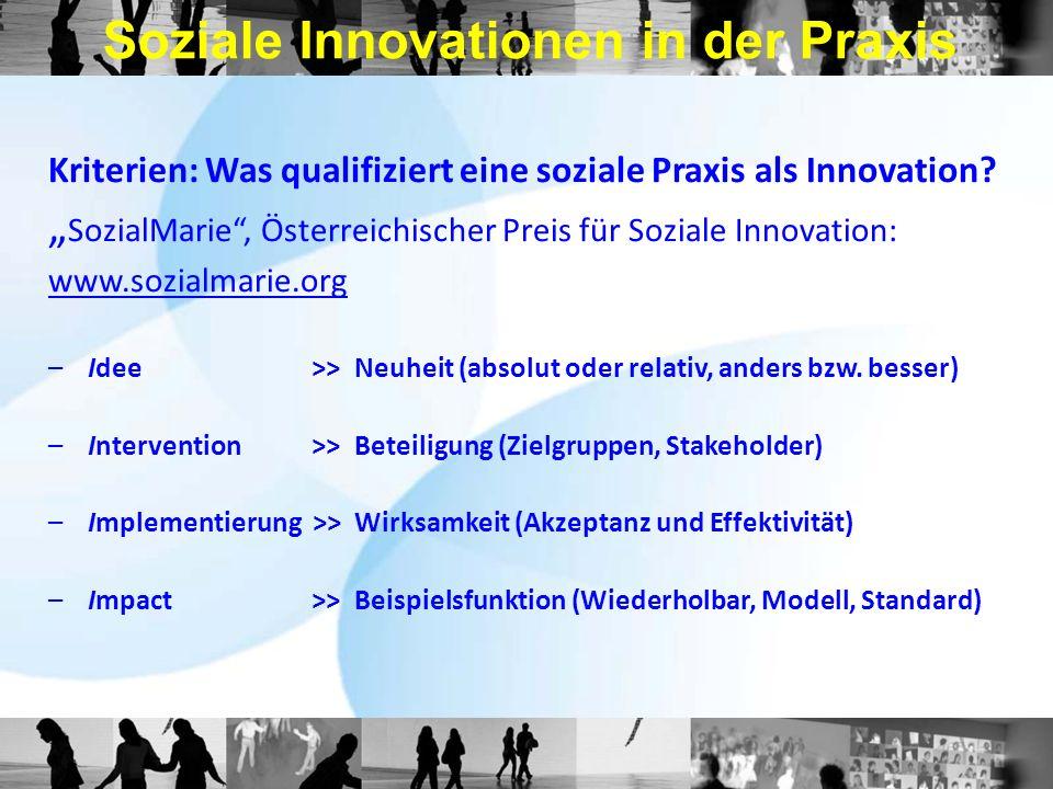 Soziale Innovationen in der Praxis Kriterien: Was qualifiziert eine soziale Praxis als Innovation? SozialMarie, Österreichischer Preis für Soziale Inn