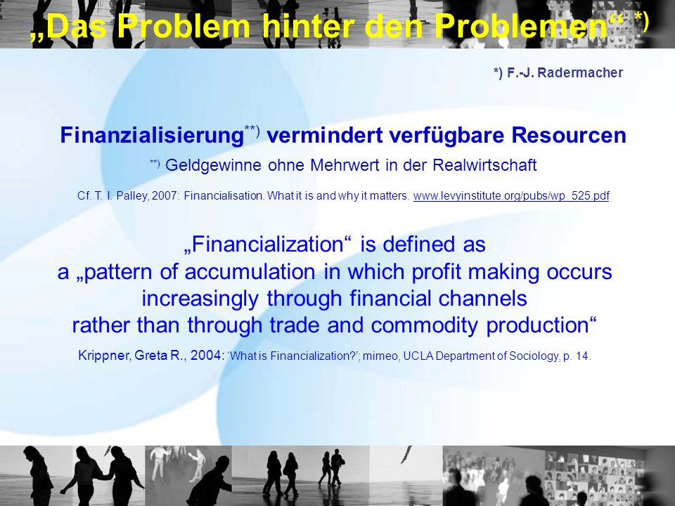 Financialization is defined as a pattern of accumulation in which profit making occurs increasingly through financial channels rather than through trade and commodity production Krippner, Greta R., 2004: What is Financialization ; mimeo, UCLA Department of Sociology, p.