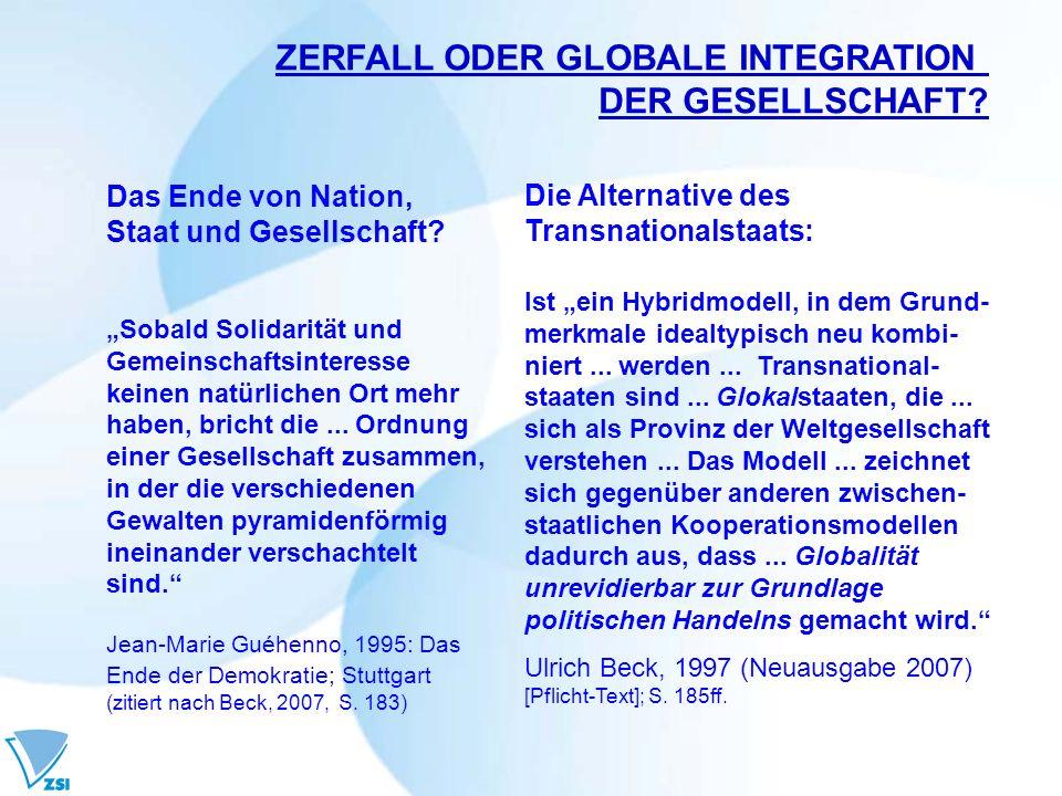 ZERFALL ODER GLOBALE INTEGRATION DER GESELLSCHAFT? Das Ende von Nation, Staat und Gesellschaft? Sobald Solidarität und Gemeinschaftsinteresse keinen n