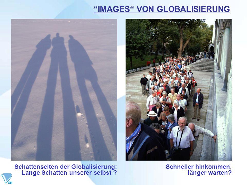 IMAGES VON GLOBALISIERUNG Schattenseiten der Globalisierung: Lange Schatten unserer selbst ? Schneller hinkommen, länger warten?