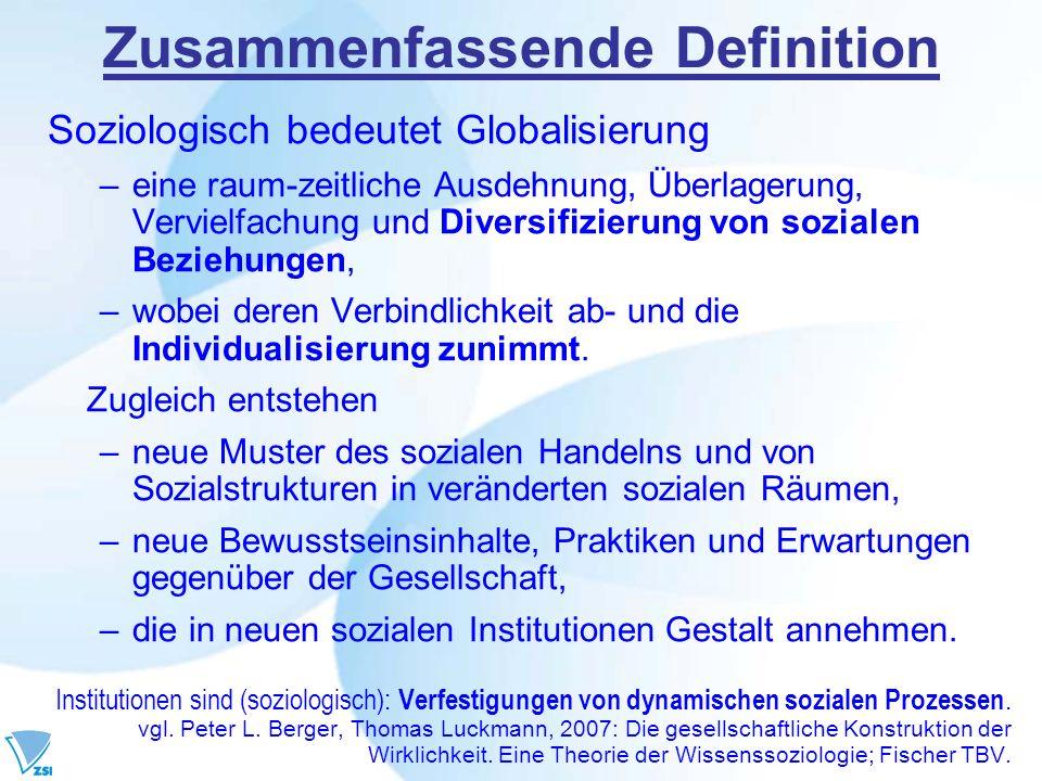 Zusammenfassende Definition Soziologisch bedeutet Globalisierung –eine raum-zeitliche Ausdehnung, Überlagerung, Vervielfachung und Diversifizierung vo