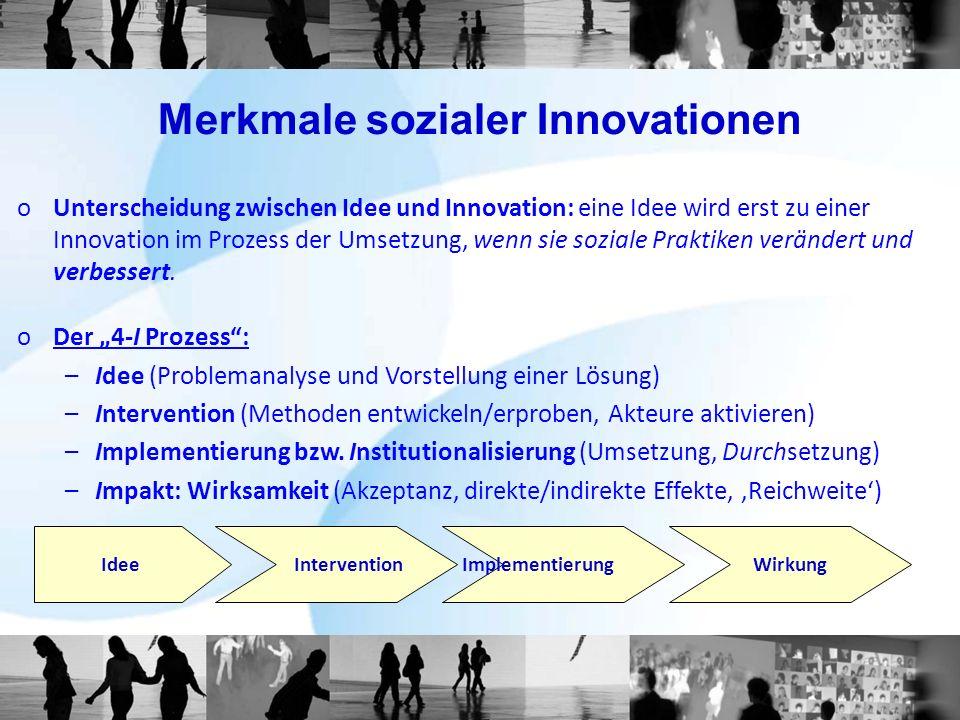 Merkmale sozialer Innovationen oUnterscheidung zwischen Idee und Innovation: eine Idee wird erst zu einer Innovation im Prozess der Umsetzung, wenn si