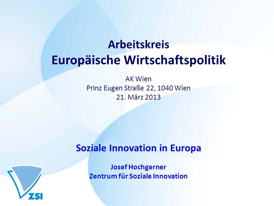 Arbeitskreis Europäische Wirtschaftspolitik AK Wien Prinz Eugen Straße 22, 1040 Wien 21. März 2013 Soziale Innovation in Europa Josef Hochgerner Zentr