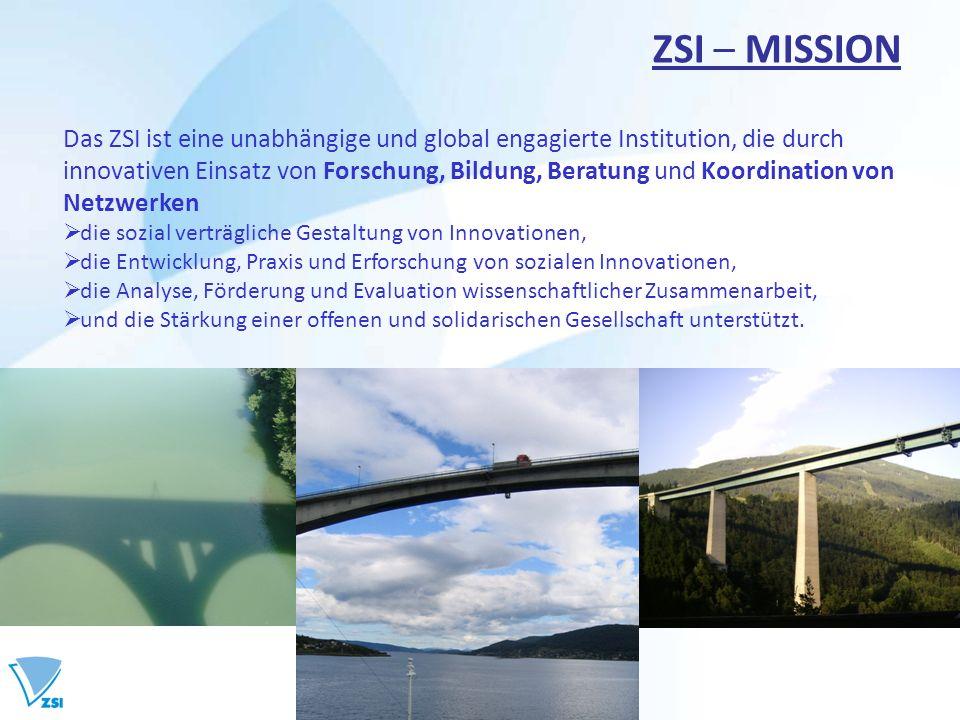 ZSI – MISSION Das ZSI ist eine unabhängige und global engagierte Institution, die durch innovativen Einsatz von Forschung, Bildung, Beratung und Koord