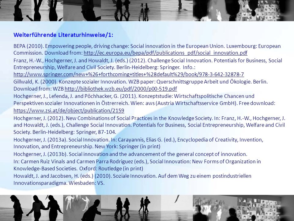 Weiterführende Literaturhinweise/1: BEPA (2010). Empowering people, driving change: Social innovation in the European Union. Luxembourg: European Comm