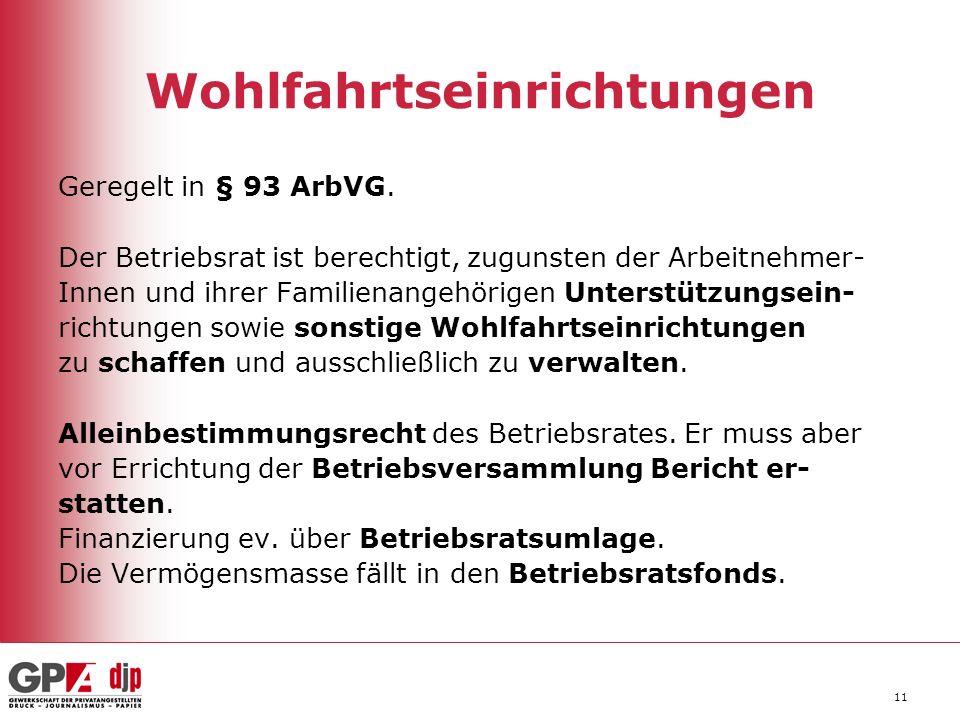 11 Wohlfahrtseinrichtungen Geregelt in § 93 ArbVG. Der Betriebsrat ist berechtigt, zugunsten der Arbeitnehmer- Innen und ihrer Familienangehörigen Unt