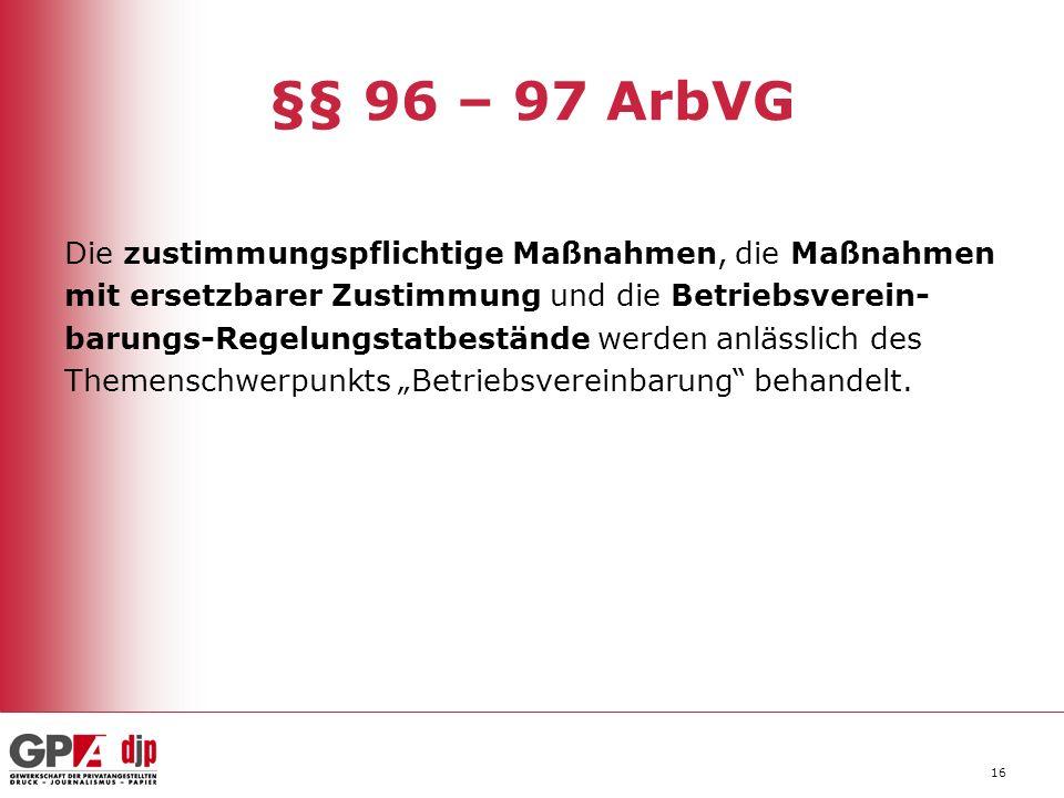 16 §§ 96 – 97 ArbVG Die zustimmungspflichtige Maßnahmen, die Maßnahmen mit ersetzbarer Zustimmung und die Betriebsverein- barungs-Regelungstatbestände