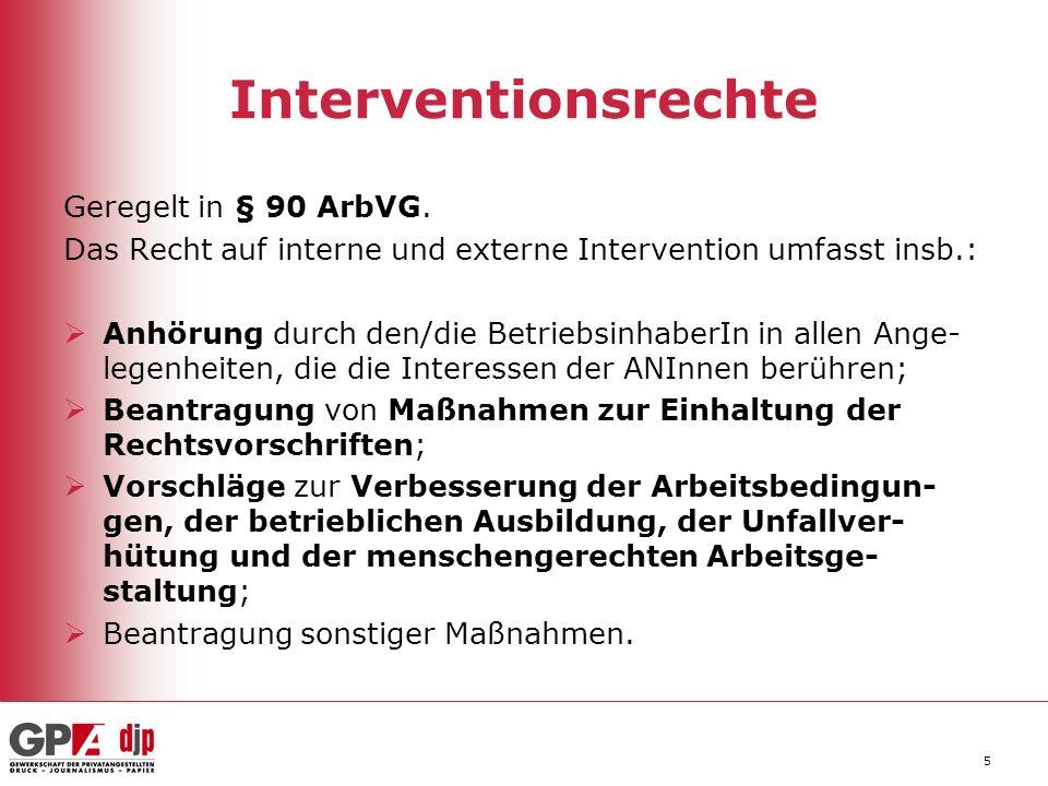 5 Interventionsrechte Geregelt in § 90 ArbVG. Das Recht auf interne und externe Intervention umfasst insb.: Anhörung durch den/die BetriebsinhaberIn i