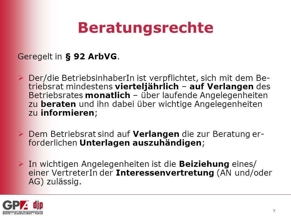7 Beratungsrechte Geregelt in § 92 ArbVG. Der/die BetriebsinhaberIn ist verpflichtet, sich mit dem Be- triebsrat mindestens vierteljährlich – auf Verl