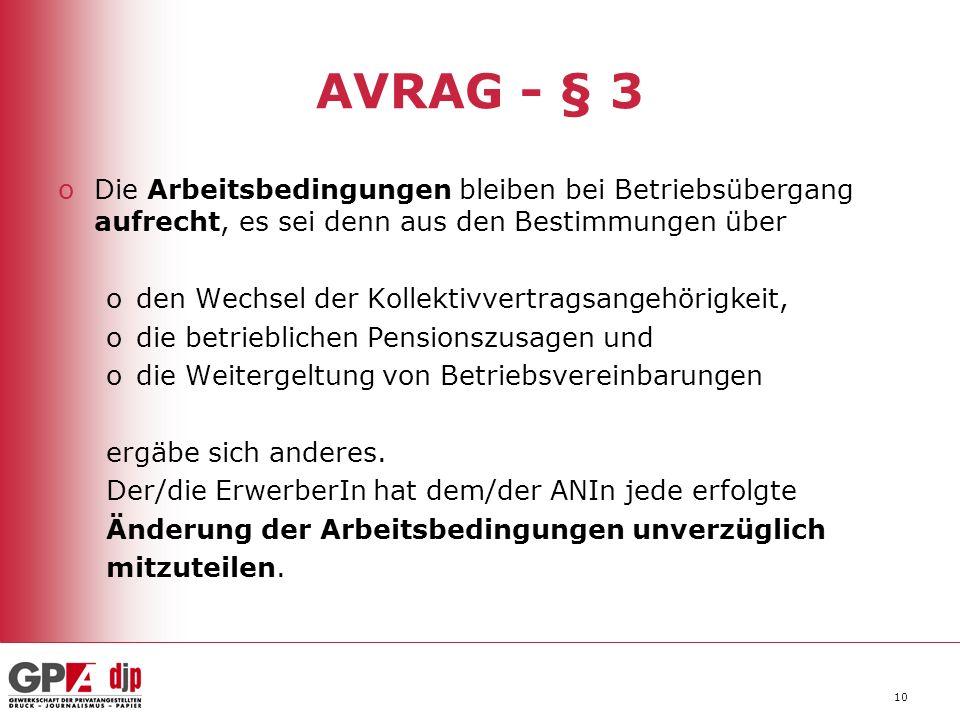 10 AVRAG - § 3 oDie Arbeitsbedingungen bleiben bei Betriebsübergang aufrecht, es sei denn aus den Bestimmungen über oden Wechsel der Kollektivvertragsangehörigkeit, odie betrieblichen Pensionszusagen und odie Weitergeltung von Betriebsvereinbarungen ergäbe sich anderes.