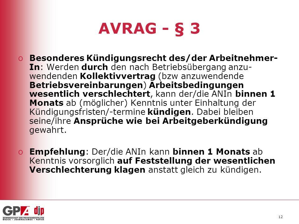 12 AVRAG - § 3 oBesonderes Kündigungsrecht des/der Arbeitnehmer- In: Werden durch den nach Betriebsübergang anzu- wendenden Kollektivvertrag (bzw anzuwendende Betriebsvereinbarungen) Arbeitsbedingungen wesentlich verschlechtert, kann der/die ANIn binnen 1 Monats ab (möglicher) Kenntnis unter Einhaltung der Kündigungsfristen/-termine kündigen.