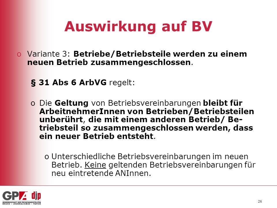 26 Auswirkung auf BV oVariante 3: Betriebe/Betriebsteile werden zu einem neuen Betrieb zusammengeschlossen.