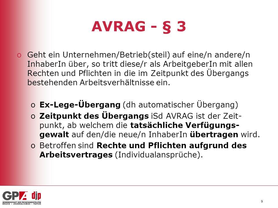 9 AVRAG - § 3 oGeht ein Unternehmen/Betrieb(steil) auf eine/n andere/n InhaberIn über, so tritt diese/r als ArbeitgeberIn mit allen Rechten und Pflichten in die im Zeitpunkt des Übergangs bestehenden Arbeitsverhältnisse ein.