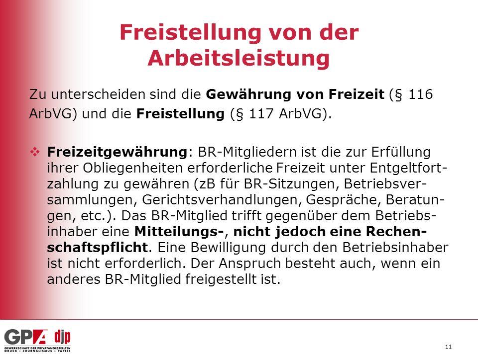 11 Freistellung von der Arbeitsleistung Zu unterscheiden sind die Gewährung von Freizeit (§ 116 ArbVG) und die Freistellung (§ 117 ArbVG). Freizeitgew