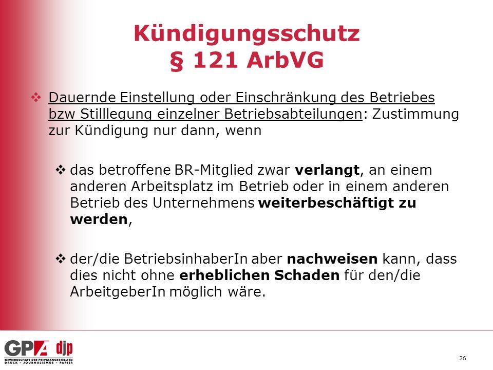 26 Kündigungsschutz § 121 ArbVG Dauernde Einstellung oder Einschränkung des Betriebes bzw Stilllegung einzelner Betriebsabteilungen: Zustimmung zur Kü
