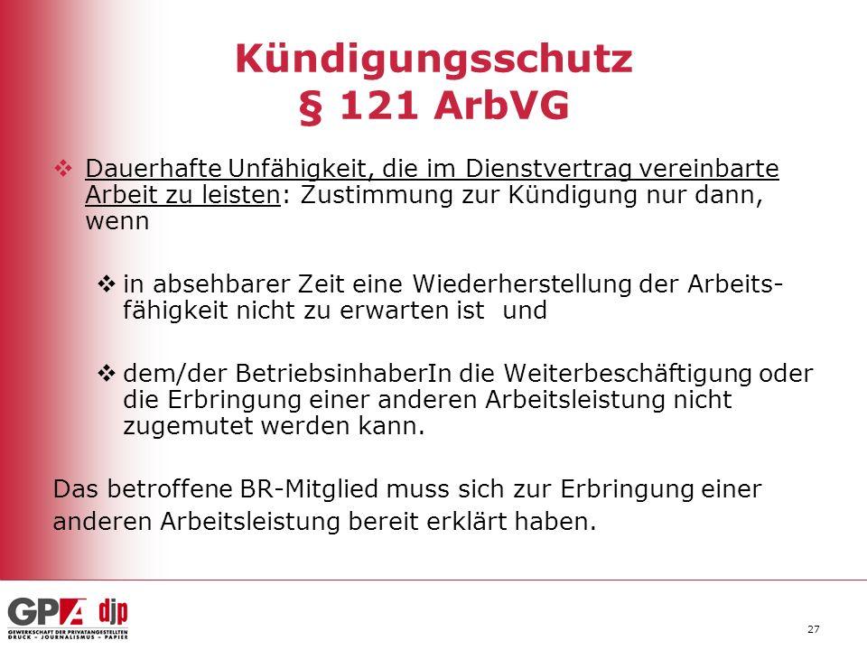 27 Kündigungsschutz § 121 ArbVG Dauerhafte Unfähigkeit, die im Dienstvertrag vereinbarte Arbeit zu leisten: Zustimmung zur Kündigung nur dann, wenn in