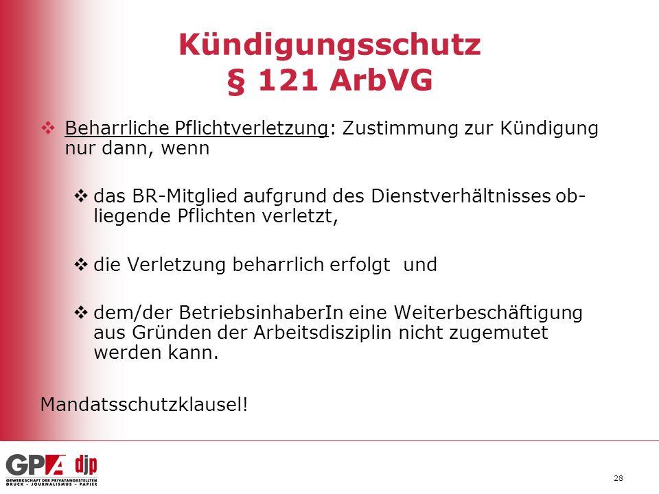 28 Kündigungsschutz § 121 ArbVG Beharrliche Pflichtverletzung: Zustimmung zur Kündigung nur dann, wenn das BR-Mitglied aufgrund des Dienstverhältnisse
