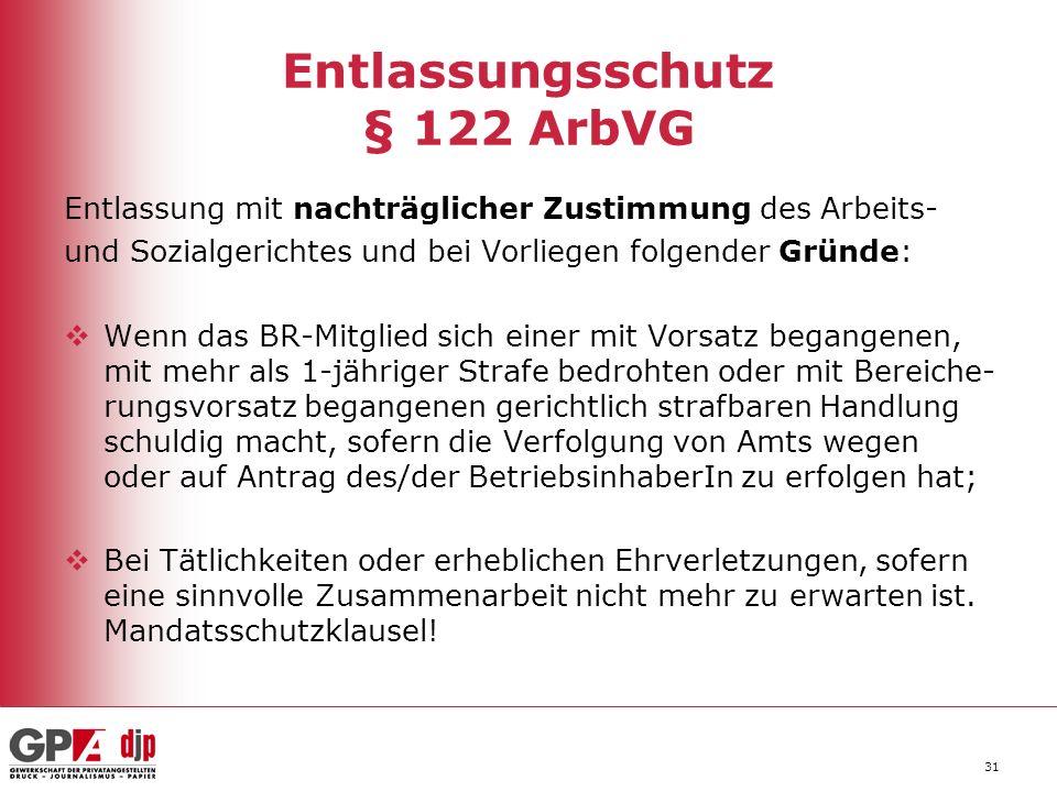 31 Entlassungsschutz § 122 ArbVG Entlassung mit nachträglicher Zustimmung des Arbeits- und Sozialgerichtes und bei Vorliegen folgender Gründe: Wenn da