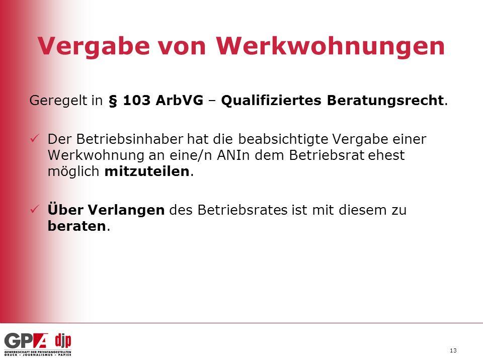 13 Vergabe von Werkwohnungen Geregelt in § 103 ArbVG – Qualifiziertes Beratungsrecht. Der Betriebsinhaber hat die beabsichtigte Vergabe einer Werkwohn
